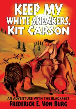 Keep My White Sneakers, Kit Carson: AN ADVENTURE WITH THE BLACKFEET