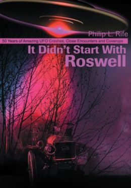 It Didn't Start With Roswell: 50 Years of Amazing UFO Crashes, Close Encounters and Coverups
