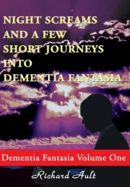 Night Screams and a Few Short Journeys into Dementia Fantasia: Dementia Fantasia, Volume One