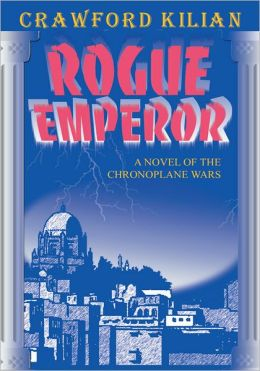 Rogue Emperor: A Novel of the Chronoplane Wars