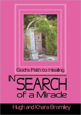 In Search of a Miracle: God's Path to Healing