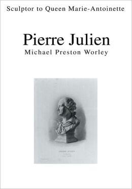 Pierre Julien: Sculptor to Queen Marie-Antoinette