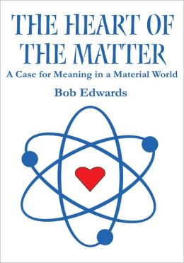 The Heart of the Matter: A Case for Meaning in a Material World