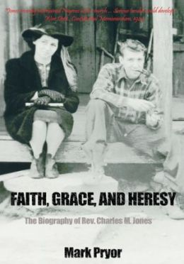 Faith, Grace and Heresy: The Biography of Rev. Charles M. Jones