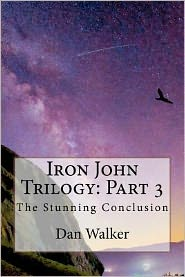 Iron John Trilogy: Part 3: The Stunning Conclusion