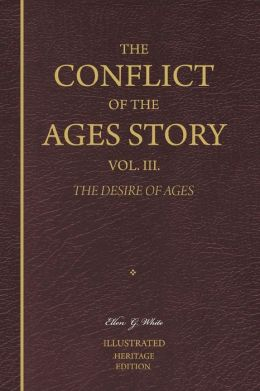 The Conflict of the Ages Story, Vol. III: The Life and Ministry of Jesus Christ - the Desire of Ages