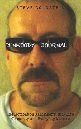 Dunwoody Journal: Reflections on Alzheimer's, Mid-Life Obscurity and Everyday Madness