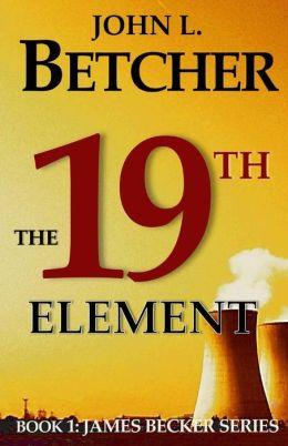 The 19th Element: Book 1: James Becker Series