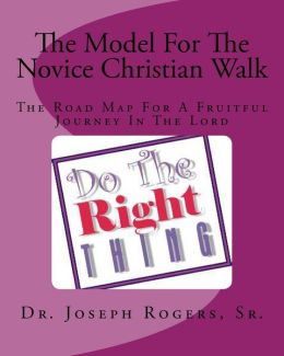The Model for the Novice Christian Walk: The Road Map for a Fruitful Journey in the Lord