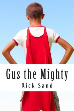 Gus the Mighty: Superhero in the Seventh Grade