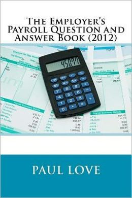 The Employer's Payroll Question and Answer Book (2012)