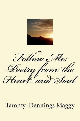 Follow Me: Poetry from the Heart and Soul