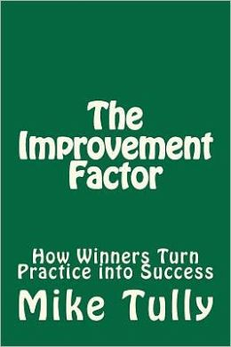 The Improvement Factor: How Winners Turn Practice into Success