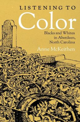 Listening to Color: Blacks and Whites in Aberdeen, North Carolina