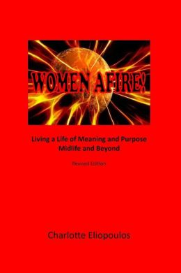 Women Afire!: Living a Life of Meaning and Purpose Midlife and Beyond
