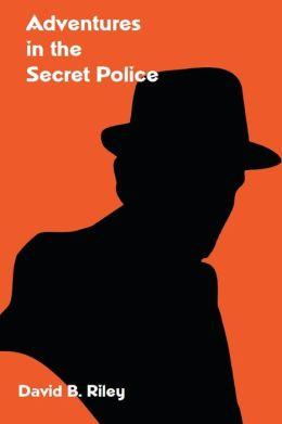 Adventures in the Secret Police