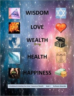 Wisdom, Love, Wealth, Health, Happiness: A Guidebook Unlocking Your Inner Treasures of Wealth, Book 1