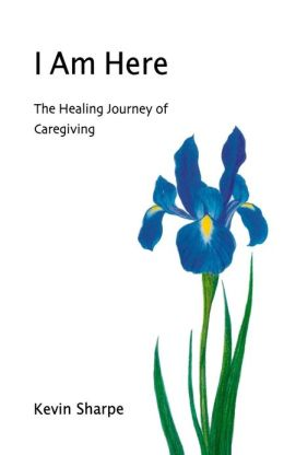 I Am Here: The Healing Journey of Caregiving