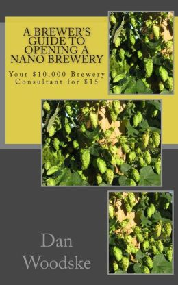 A Brewer's Guide to Opening a Nano Brewery: Your $10,000 Brewery Consultant for $15