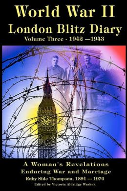 World War II London Blitz Diary Vol. 3: : A Woman's Revelations of War and Marriage