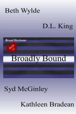 Broadly Bound: Broad Horizons Book #1