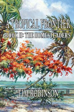 A Tropical Frontier: Book II; The Homesteaders: The Homesteaders