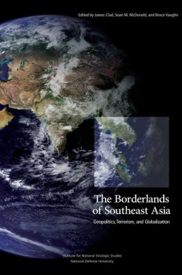 The Borderlands of Southeast Asia: Geopolitics, Terrorism, and Globalization