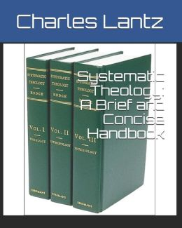 Systematic Theology: A Brief and Concise Handbook