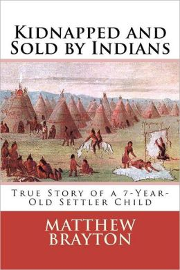 Kidnapped and Sold by Indians: True Story of a 7-Year-Old Settler Child