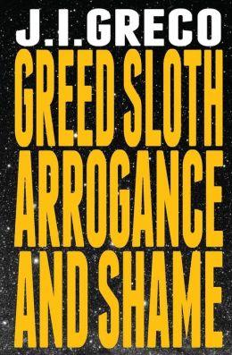 Greed Sloth Arrogance and Shame