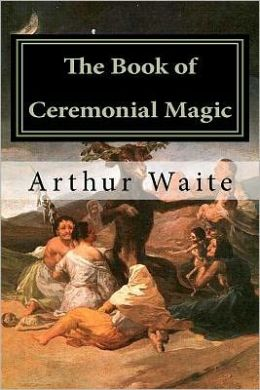 The Book of Ceremonial Magic: Including Sorcery and Necromancy