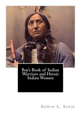 Boy's Book of Indian Warriors and Heroic Indian Women