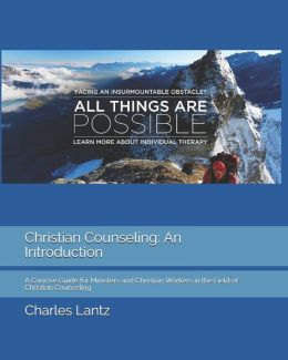 Christian Counseling: An Introduction: A Concise Guide for Ministers and Christian Workers in the Field of Christian Counseling
