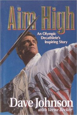 Aim High: An Olympic Decathlete's Inspiring Story (1992 Olympics 20th Anniversary Edition)