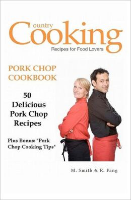 Pork Chop Cookbook: 50 Delicious Pork Chop Recipes Plus Bonus: