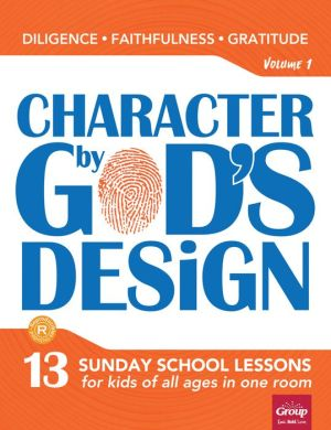 Character by God's Design: 13 Sunday school lessons for kids of all ages in one room. Volume 1
