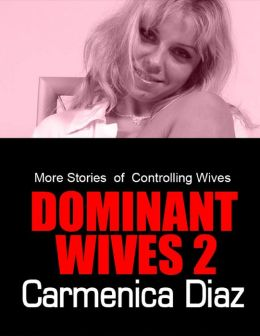 Dominant Wives 2 - More Stories of Controlling Wives