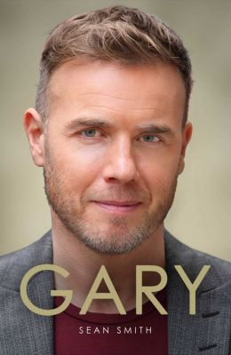 Gary: The Definitive Biography of Gary Barlow