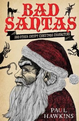 Bad Santas: and other creepy Christmas characters