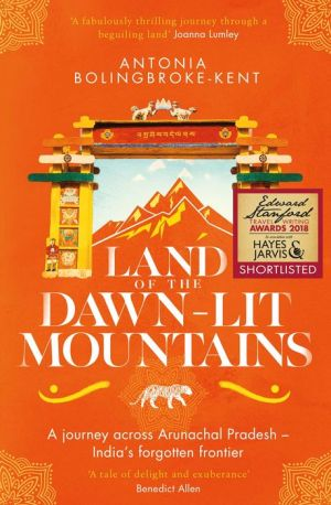 Land of the Dawn-lit Mountains: Shortlisted for the 2018 Edward Stanford Travel Writing Award