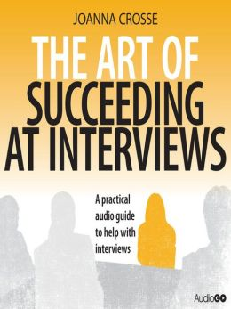 The Art of Succeeding at Interviews