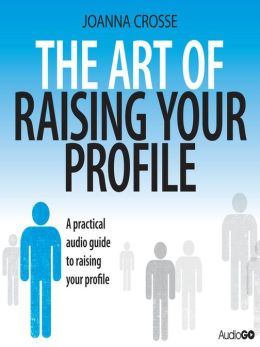 The Art of Raising Your Profile