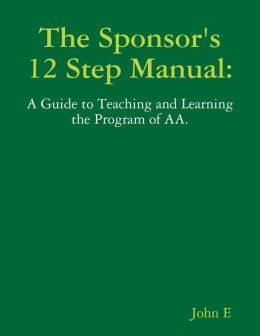 The Sponsors 12 Step Manual.: A Guide to Teaching and Learning the Program of AA.