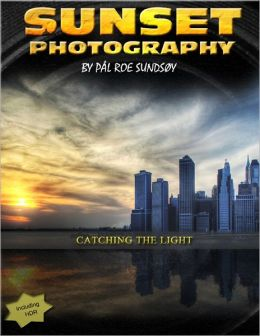Sunset Photography - Catching the Light