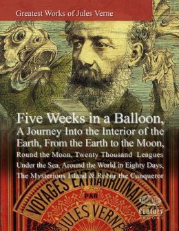 Greatest Works of Jules Verne: Five Weeks in a Balloon, A Journey Into the Interior of the Earth, From the Earth to the Moon, Round the Moon,Twenty Thousand Leagues Under the Seas, Around the World in Eighty Days,The Mysterious Island & Robur the Conquero