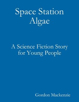 Space Station Algae: A Science Fiction Story for Young People