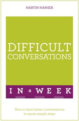 Difficult Conversations At Work in a Week: Teach Yourself