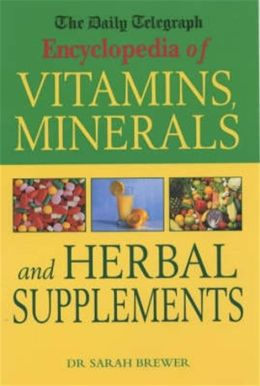 The Daily Telegraph: Encyclopedia of Vitamins, Minerals& Herbal Supplements