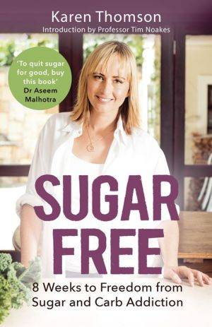 Sugar Free: 8 Weeks to Freedom from Sugar and Carb Addiction