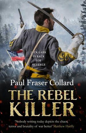 Book The Rebel Killer (Jack Lark, Book 7): A gripping tale of revenge in the American Civil War
